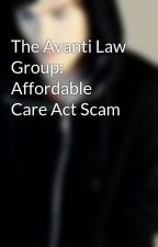 The Avanti Law Group: Affordable Care Act Scam by iamxavier23