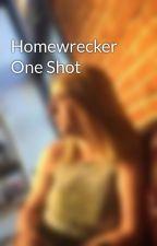 Homewrecker One Shot by emilyreads19