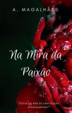 Na Mira da Paixão by alana_magalhaes
