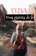 Elisa: Uma garota de fé by amandaarrochella