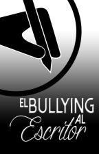 El bullying al escritor by RipleyWylde