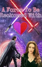 A Force To Be Reckoned With- A Kylo Ren Fanfiction by ToxicWinchester