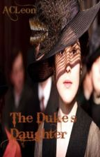 The Duke's Daughter (Editing) by ACLeon