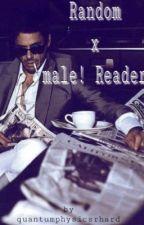 Random x Male Reader by quantumphysicsrhard
