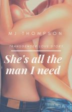 She's All The Man I Need (m2f Transgender)  by mazimai