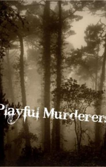 Playful Murderers