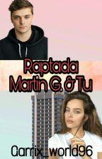 •Raptada (Martin G. & tu)• ©EN EDICIÓN by Garrix_world96
