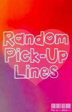 Random Pick-Up Lines by ParanoidDanni