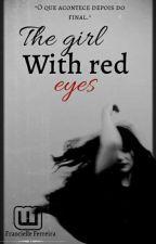 ~•A garota dos olhos vermelhos•~ by RainhaDoPudim