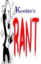 Kookie's Rants by ChildrenOfThCorn