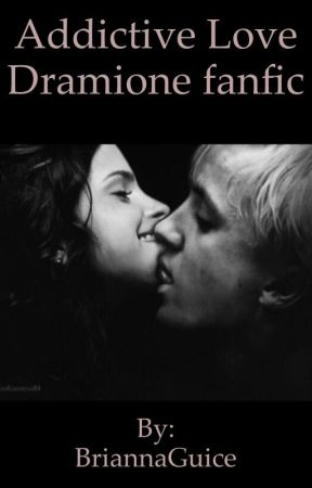 Addictive Love (Dramione FanFic) by BriannaGuice