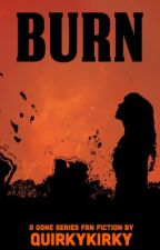 Burn- A Gone Series Fanfiction by quirkykirky