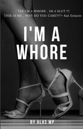 I'm a Whore (ON-GOING) by ALASWP