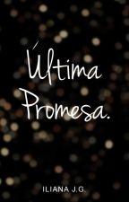 Última promesa. by IlianaJG