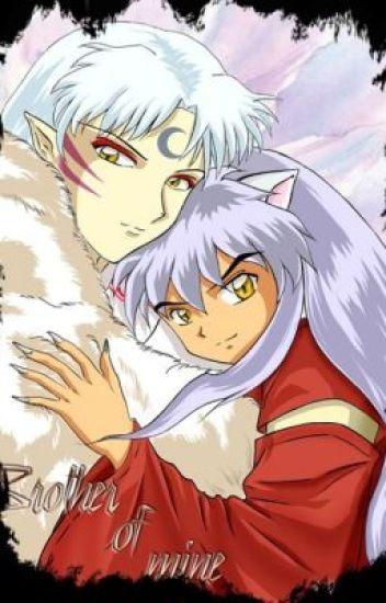 Brother of Mine (Inuyasha Fanfiction) - _Otaku101_ - Wattpad