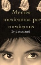 Memes mexicanos por mexicanos :3 by dayamanti