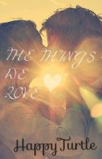 The Things We Love by HappyTurtle
