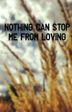 Nothing Can Stop Me From Loving by camillefellimac