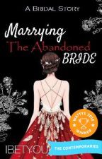 Marrying The Abandoned Bride (COMPLETED) by IBetYouKnowMe