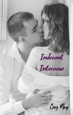 Indecent Interview {Completed} by Caz-Latina