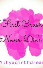 First Crush Never Die's by hyacinth_dreams