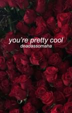 you're pretty cool by deadassomaha