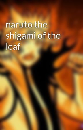 naruto the shigami of the leaf  by puddintang54321