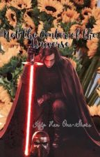 Not the Center of the Universe |Kylo Ren One Shots by ToryOMalley