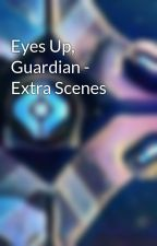 Eyes Up, Guardian - Extra Scenes by demiclar