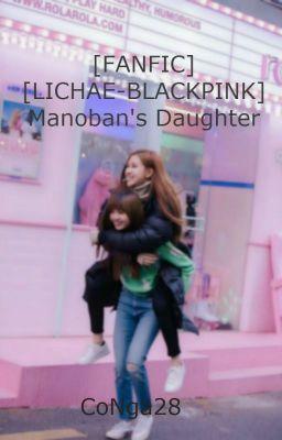 Đọc truyện [FANFIC] [LICHAE-BLACKPINK] Manoban's Daughter
