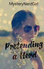 Pretending a Nerd by MysteryNerdGirl