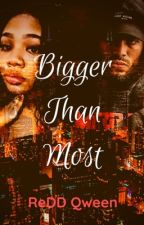 Bigger Than Most  by Queenbabii