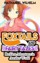 Foxtails and Fairytales: Reckless Adventures in Another World by NathanielWilhelm