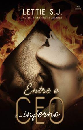 ENTRE O CEO E O INFERNO - Livro único by lettiesj