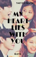 My Heart Lies with You (TaeTzu fanfic) [COMPLETED] by mtaetzu