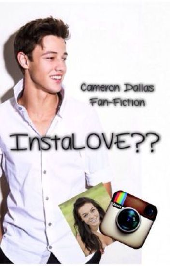 InstaLOVE?? (A Cameron Dallas fan-fiction)