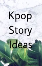 Kpop Story Ideas  by itzurbae_khyun04