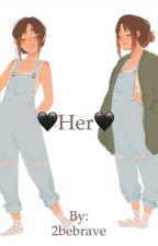 Her by 2bebrave
