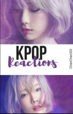 Kpop Reactions by ChanChan333