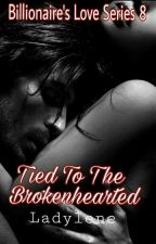 Billionaire's Love Series 8: Tied To The Brokenhearted by ladylene27