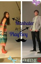 Si MANHATER at Si PLAYBOY (Completed) by DairyQUEENIE
