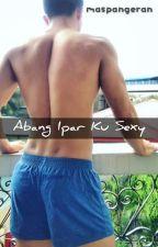 Abang Ipar Ku Sexy by MasPangeran