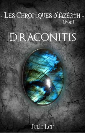 Les Chroniques d'Azéoth - Tome 1 : Draconitis by JulieLcf