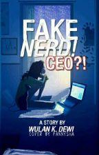Fake Nerd! Ceo?!  by WulanDewi047