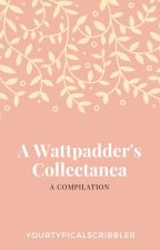 A Wattpadder's Collectanea 2017 ✔ by yourtypicalscribbler