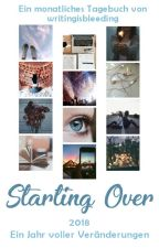Starting Over ↣ 2018 by writingisbleeding