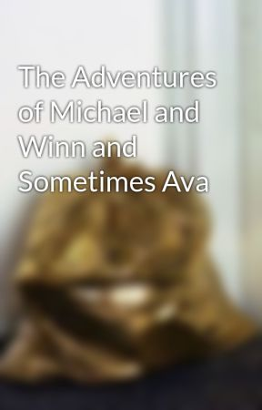 The Adventures of Michael and Winn and Sometimes Ava by that-fanfic-chick
