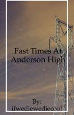 Fast Times at Anderson High by ifwediewediecool
