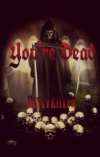 You're Dead [Completed] by SlylyKiller