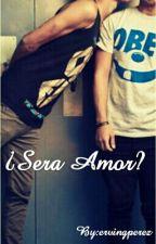 ¿Sera Amor? (Gay) by ervingperez